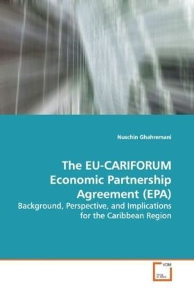 The EU-CARIFORUM Economic Partnership Agreement (EPA) - Background, Perspective, and Implications for the Caribbean Region - Ghahremani, Nuschin