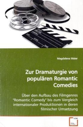 Zur Dramaturgie von populÃren Romantic Comedies - Ãber den Aufbau des Filmgenres