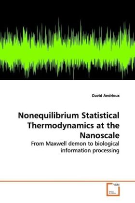 Nonequilibrium Statistical Thermodynamics at the Nanoscale - From Maxwell demon to biological information processing - Andrieux, David