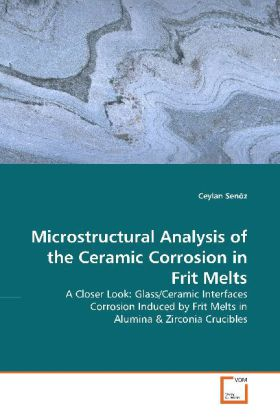 Microstructural Analysis of the Ceramic Corrosion in Frit Melts - A Closer Look: Glass/Ceramic Interfaces Corrosion Induced by Frit Melts in Alumina - Senöz, Ceylan