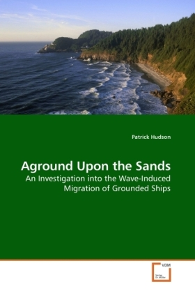Aground Upon the Sands - An Investigation into the Wave-Induced Migration of Grounded Ships