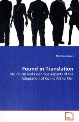 Found in Translation - Structural and Cognitive Aspects of the Adaptation  of Comic Art to Film - Jones, Matthew