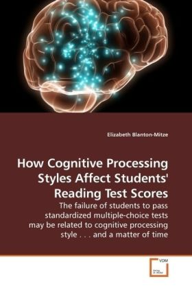 How Cognitive Processing Styles Affect Students' Reading Test Scores - The failure of students to pass standardized multiple-choice tests may be related to cognitive processing style . . . and a matter of time - Blanton-Mitze, Elizabeth