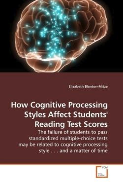 How Cognitive Processing Styles Affect Students' Reading Test Scores: The failure of students to pass standardized multiple-choice tests may be ... processing style . . .  and a matter of time