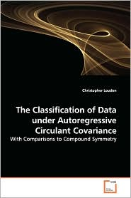 The Classification Of Data Under Autoregressive Circulant Covariance - Christopher Louden