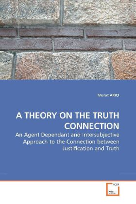 A THEORY ON THE TRUTH CONNECTION - An Agent Dependant and Intersubjective Approach to the Connection between Justification and Truth - Arici, Murat