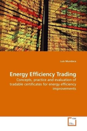 Energy Efficiency Trading - Concepts, practice and evaluation of tradable certificates for energy efficiency improvements