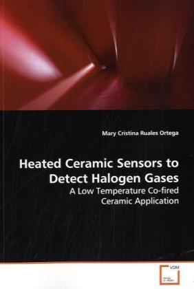 Heated Ceramic Sensors to Detect Halogen Gases - A Low Temperature Co-fired Ceramic Application