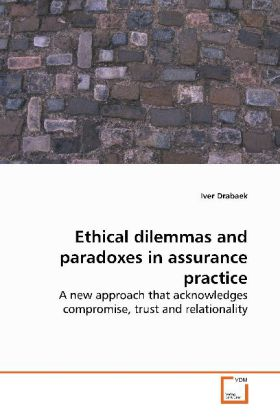 Ethical dilemmas and paradoxes in assurance practice - A new approach that acknowledges compromise, trust and relationality - Drabaek, Iver