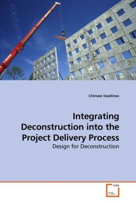 Integrating Deconstruction into the Project Delivery Process als Buch von Chinwe Isiadinso - VDM Verlag