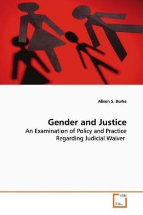 Gender and Justice - An Examination of Policy and Practice Regarding  Judicial Waiver - Burke, Alison S.