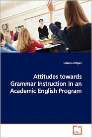 Attitudes Towards Grammar Instruction In An Academic English Program - Lilianna Edilyan