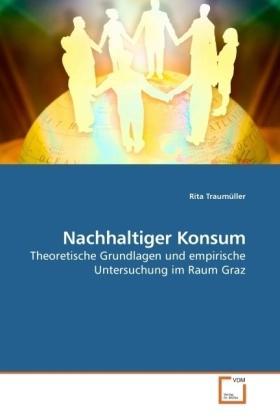 Nachhaltiger Konsum - Theoretische Grundlagen und empirische Untersuchung im Raum Graz - Traumüller, Rita