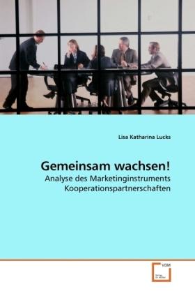 Gemeinsam wachsen! - Analyse des Marketinginstruments Kooperationspartnerschaften - Lucks, Lisa Katharina