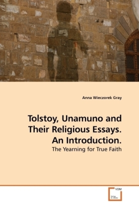 Tolstoy, Unamuno and Their Religious Essays. An Introduction. - The Yearning for True Faith - Wieczorek Gray, Anna