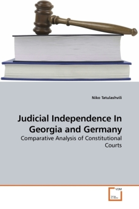Judicial Independence In Georgia and Germany - Comparative Analysis of Constitutional Courts - Tatulashvili, Niko