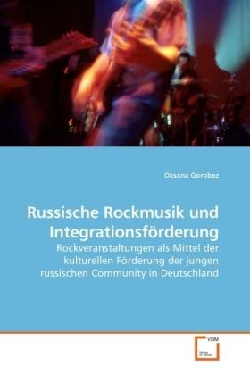 Russische Rockmusik und Integrationsförderung - Rockveranstaltungen als Mittel der kulturellen Förderung der jungen russischen Community in Deutschland