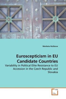 Euroscepticism in EU Candidate Countries - Variability in Political Elite Resistance to EU Accession in the Czech Republic and Slovakia