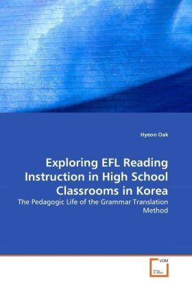 Exploring EFL Reading Instruction in High School Classrooms in Korea - The Pedagogic Life of the Grammar Translation Method - Oak, Hyeon