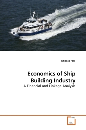 Economics of Ship Building Industry - A Financial and Linkage Analysis - Paul, Issac