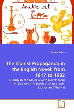 The Zionist Propaganda in the English Novel: from 1817 to 1982: A Study in the Major Jewish Novels from M. Edgeworth's Harrington to L. Uris' Exodus and The Haj