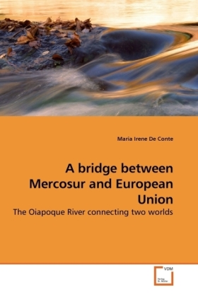 A bridge between Mercosur and European Union - The Oiapoque River connecting two worlds - De Conte, Maria Irene