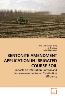 BENTONITE AMENDMENT APPLICATION IN IRRIGATED COURSE SOIL - Impacts on Infiltration Control and Improvement in Water Distribution Efficiency - Tariq, Ata-Ur-Rehman / Shakoor, A. / Mahmood, Sajid