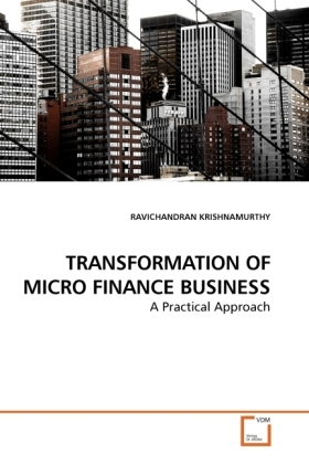 TRANSFORMATION OF MICRO FINANCE BUSINESS - A Practical Approach - Krishnamurthy, Ravichandran