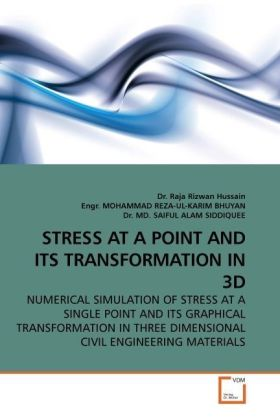 STRESS AT A POINT AND ITS TRANSFORMATION IN 3D - NUMERICAL SIMULATION OF STRESS AT A SINGLE POINT AND ITS GRAPHICAL TRANSFORMATION IN THREE DIMENSIONAL CIVIL ENGINEERING MATERIALS - Hussain, Raja R. / Bhuyan, Mohammad Reza-ul-Karim / Siddiquee, Saiful A.