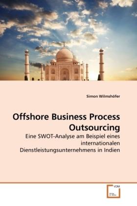 Offshore Business Process Outsourcing - Eine SWOT-Analyse am Beispiel eines internationalen Dienstleistungsunternehmens in Indien - Wilmshöfer, Simon