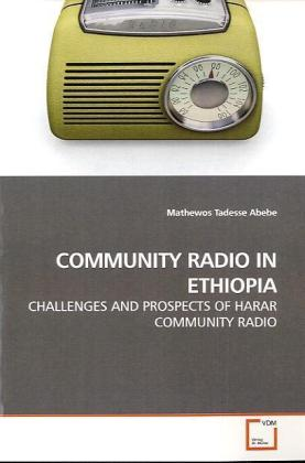 COMMUNITY RADIO IN ETHIOPIA - CHALLENGES AND PROSPECTS OF HARAR COMMUNITY RADIO