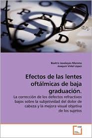 Efectos de Las Lentes Oftlmicas de Baja Graduacin. - Beatriz Javaloyes Moreno, Joaqun Vidal