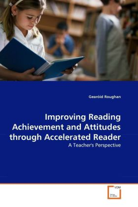 Improving Reading Achievement and Attitudes through Accelerated Reader als Buch von Gearóid Roughan - Gearóid Roughan