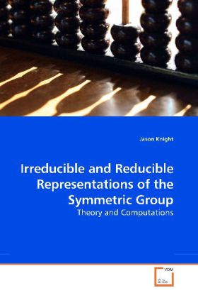 Irreducible and Reducible Representations of the Symmetric Group - Theory and Computations - Knight, Jason