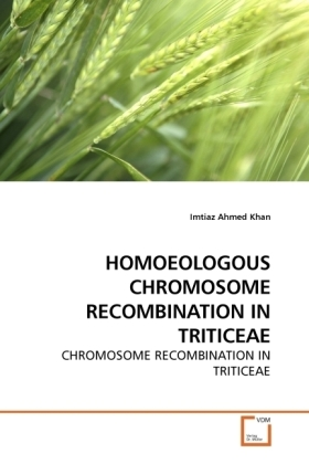 HOMOEOLOGOUS CHROMOSOME RECOMBINATION IN TRITICEAE - CHROMOSOME RECOMBINATION IN TRITICEAE - Khan, Imtiaz Ahmed