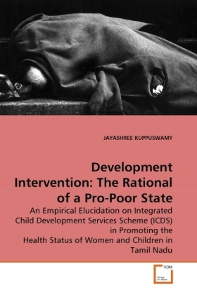 Development Intervention: The Rational of a Pro-Poor State - An Empirical Elucidation on Integrated Child Development Services Scheme (ICDS) in Promoting the Health Status of Women and Children in Tamil Nadu - Kuppuswamy, Jayashree
