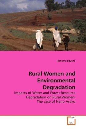 Rural Women and Environmental Degradation - Impacts of Water and Forest Resource Degradation on Rural Women: The case of Nano Aseko - Beyene, Teshome