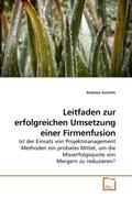 Kuzmits, Andreas: Leitfaden zur erfolgreichen Umsetzung einer Firmenfusion
