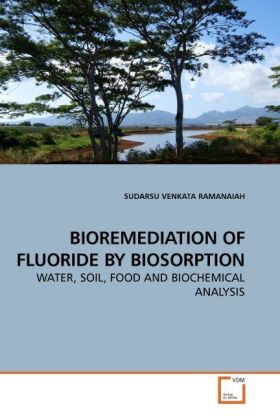 BIOREMEDIATION OF FLUORIDE BY BIOSORPTION - WATER, SOIL, FOOD AND BIOCHEMICAL ANALYSIS - Venkata Ramanaiah, Sudarsu