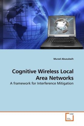 Cognitive Wireless Local Area Networks - A framework for Interference Mitigation