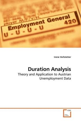 Duration Analysis - Theory and Application to Austrian Unemployment Data - Hofstetter, Irene
