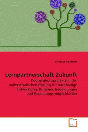 Lernpartnerschaft Zukunft - Kooperationsprojekte in der außerschulischen Bildung für nachhaltige Entwicklung: Kriterien, Bedingungen und Gestaltungsmöglichkeiten - Kiermeier, Veronika