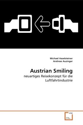 Austrian Smiling - neuartiges Reisekonzept für die Luftfahrtindustrie - Haselsteiner, Michael / Auzinger, Andreas
