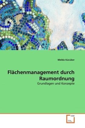 Flächenmanagement durch Raumordnung - Grundlagen und Konzepte - Kücüker, Melda