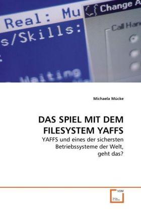 DAS SPIEL MIT DEM FILESYSTEM YAFFS - YAFFS und eines der sichersten Betriebssysteme der Welt, geht das? - Mücke, Michaela