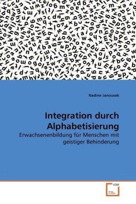 Integration durch Alphabetisierung - Erwachsenenbildung für Menschen mit geistiger Behinderung - Janousek, Nadine