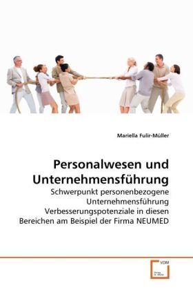 Personalwesen und Unternehmensführung - Schwerpunkt personenbezogene Unternehmensführung Verbesserungspotenziale in diesen Bereichen am Beispiel der Firma NEUMED - Fulir-Müller, Mariella