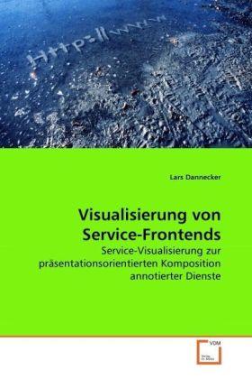Visualisierung von Service-Frontends - Service-Visualisierung zur präsentationsorientierten Komposition annotierter Dienste - Dannecker, Lars