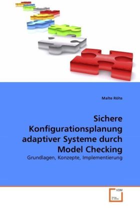 Sichere Konfigurationsplanung adaptiver Systeme durch Model Checking - Grundlagen, Konzepte, Implementierung - Röhs, Malte