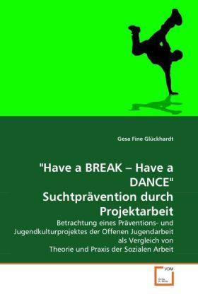 'Have a BREAK - Have a DANCE' Suchtprävention durch Projektarbeit